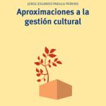Aproximaciones a la gestión cultural