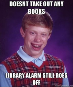 Doesn't take out any books, library alarm still goes off.