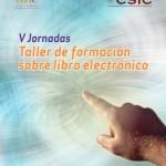 Resumen de las V Jornadas Taller de formación sobre el libro electrónico