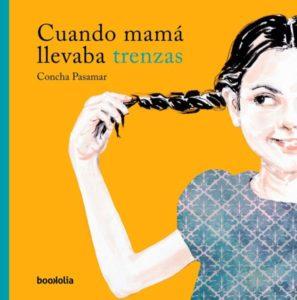 Cuando mamá llevaba trenzas / Concha Pasamar. Bookolia (2018)